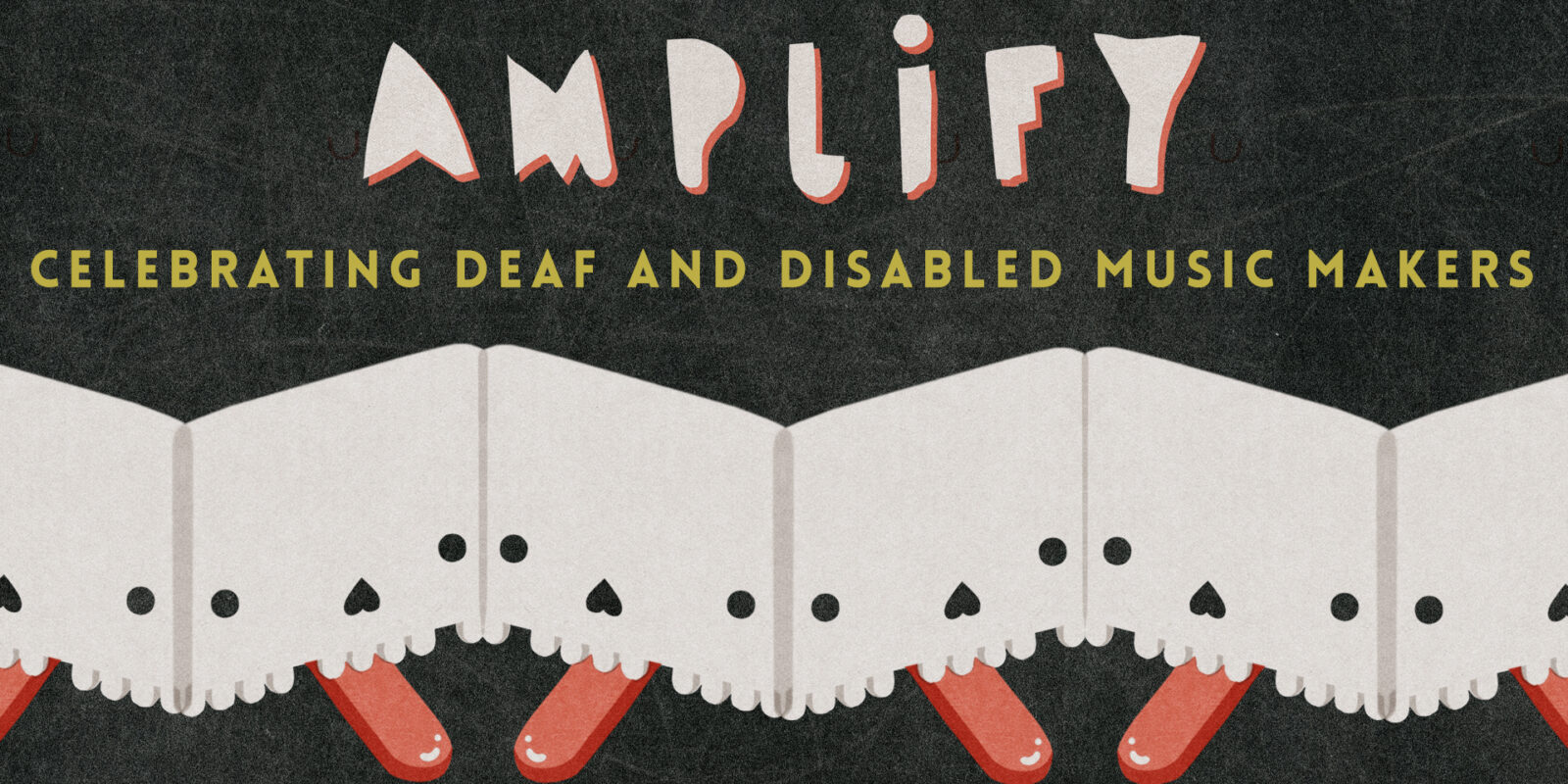 an acourdian of paper with eyes below the writing Aplify, Celerbrating Deaf and Siabled Music Makers.